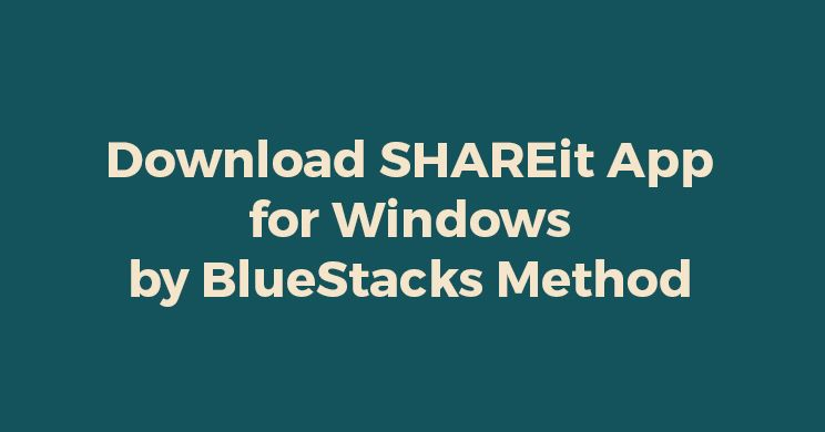 Download SHAREit APP for Windows by BlueStacks Method | Tech