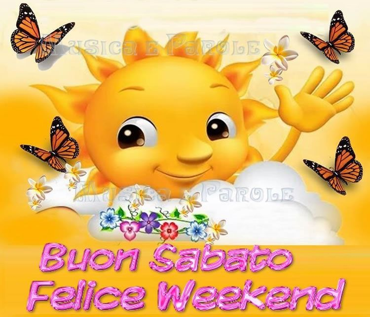 Buon sabato felice weekend sabato you say hello i for Buon weekend immagini simpatiche
