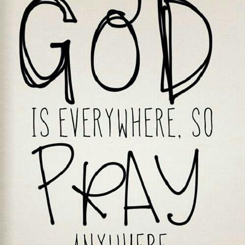 #GOD IS #EVERYWHERE SO #PRAY #ANYWHERE