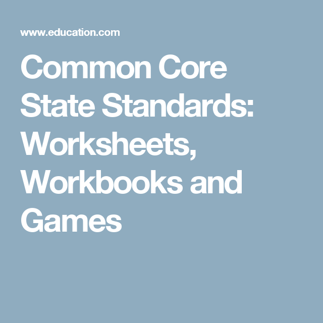 Common Core State Standards Worksheets Workbooks And Games