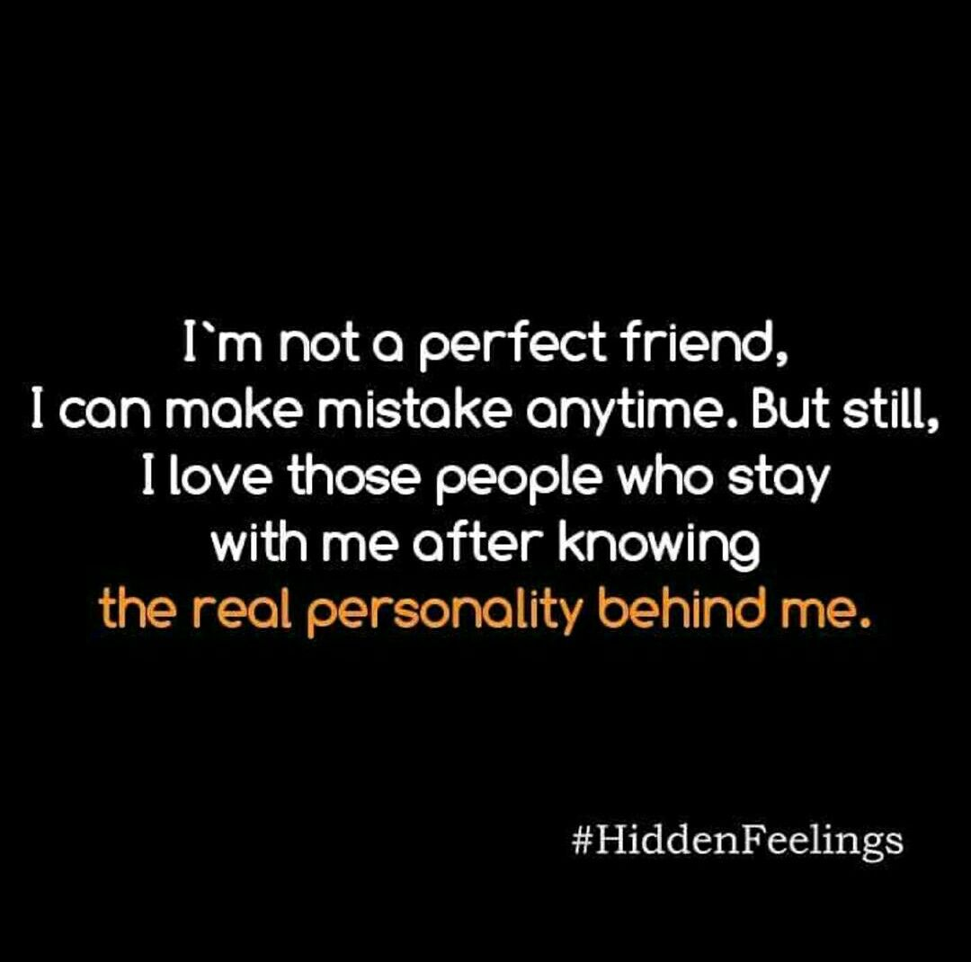 My Bestie Know I Aint Perfect I Aint Gone Pretend To Be Emotional Quotes Best Friendship Quotes Mixed Feelings Quotes