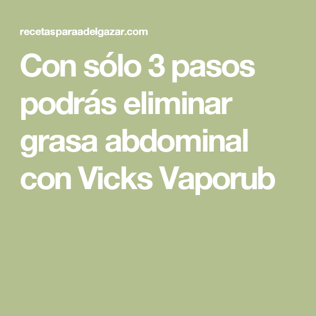 Con sólo 3 pasos podrás eliminar grasa abdominal con Vicks Vaporub