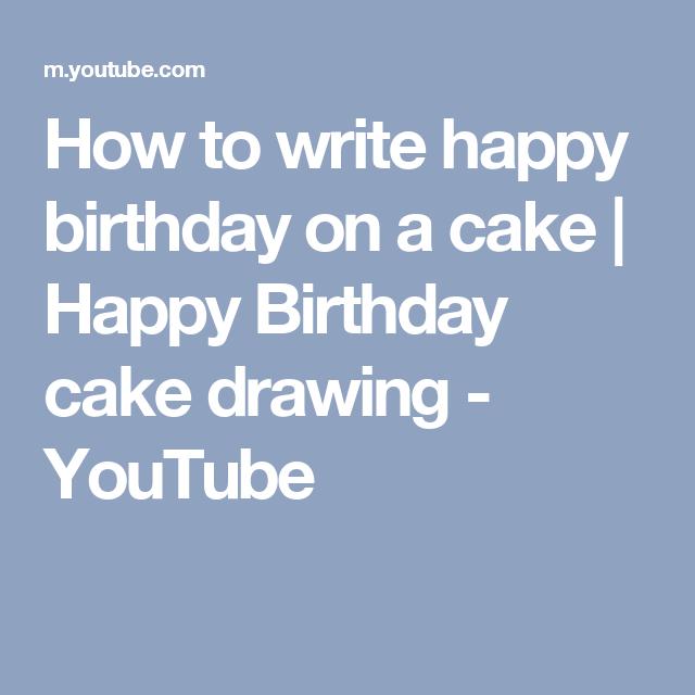 How To Write Happy Birthday On A Cake Happy Birthday Cake Drawing