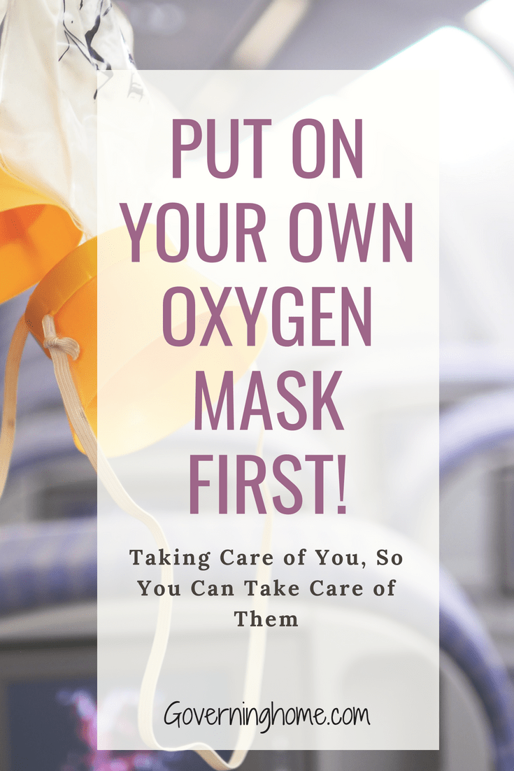Put On Your Own Oxygen Mask First Oxygen mask, Quotes