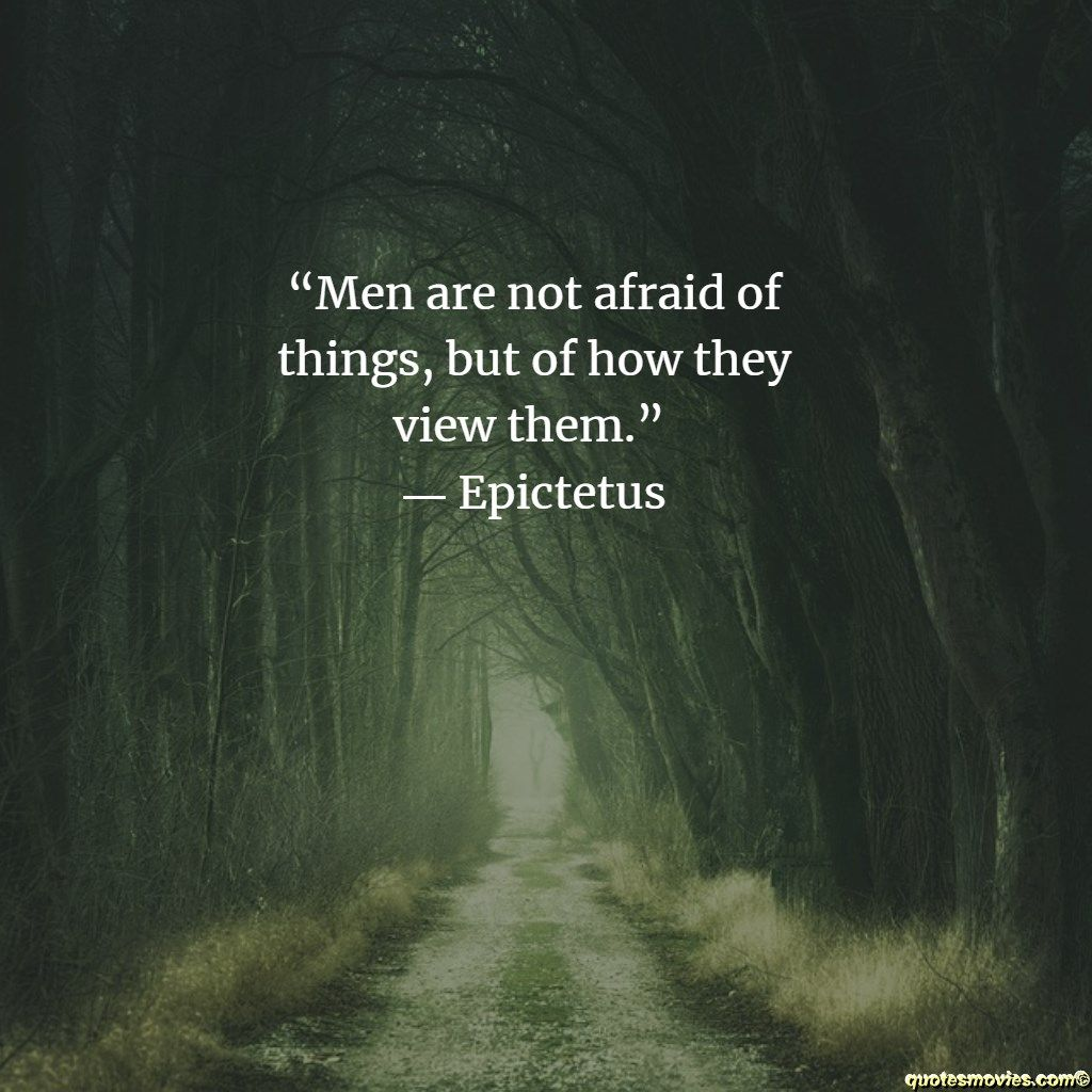 Epictetus Quote about fear | Fear quotes, Epictetus, Quotes