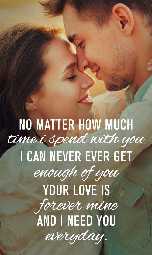 No Matter How Much Time I Spend With You I Can Never Ever Get Enough Of You Your Love Is Forever Mine And I Need You Everyday