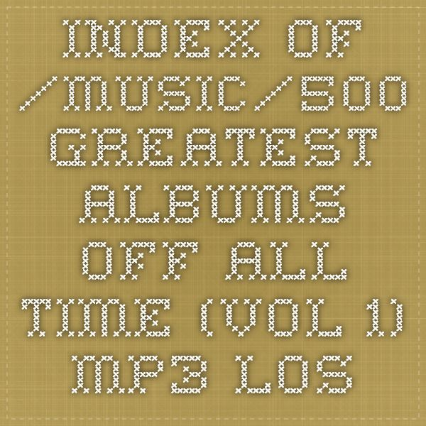 Index of /music/500 Greatest Albums Off All Time (vol 1) mp3 lossy