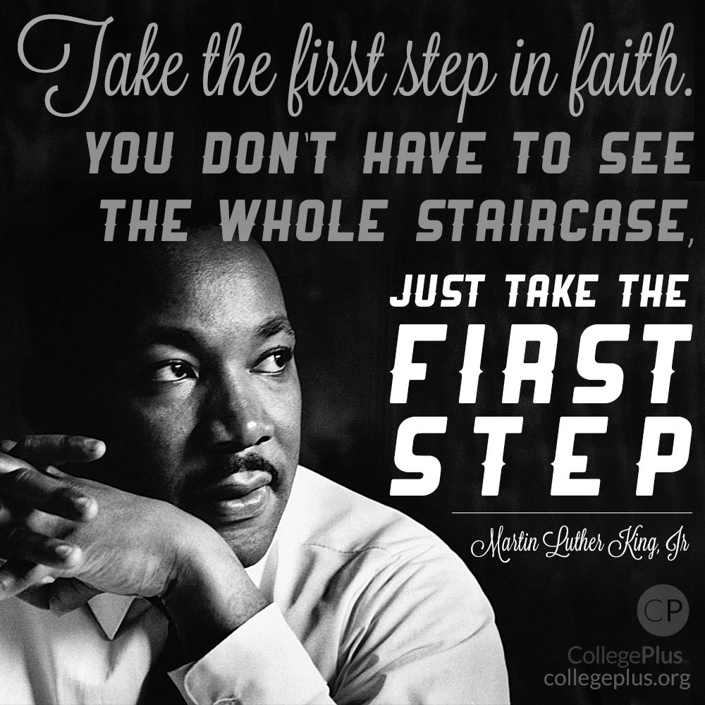 """Take the first step in faith."" - Dr. Martin Luther King Jr."