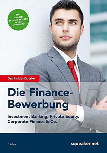 Die Finance-Bewerbung: Investment Banking, Private Equity, Corporate Finance & Co.
