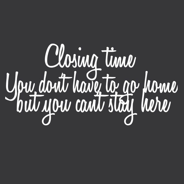 Closing Time Quotes