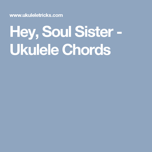 Hey Soul Sister Ukulele Chords Ukulele Songsmusic Pinterest