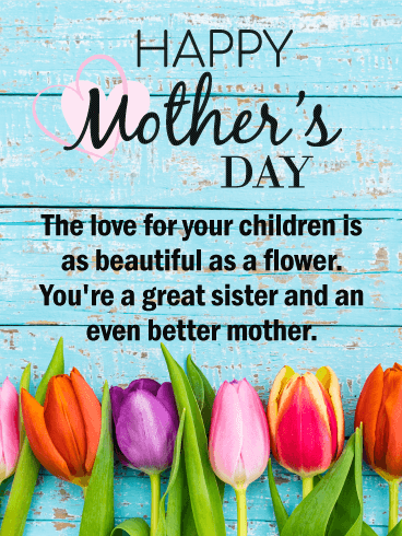 To A Great Sister Happy Mother S Day Card Birthday Greeting Cards By Davia Happy Mothers Day Sister Happy Mother S Day Card Happy Mother Day Quotes