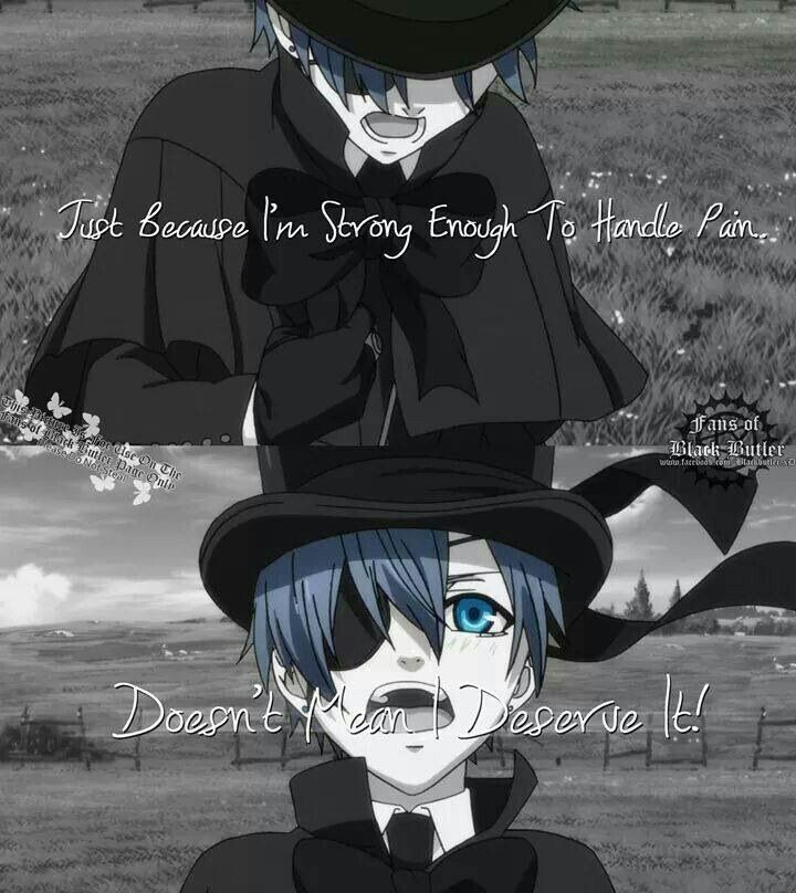 Just Because Im Strong Enough To Handle Pain Doesnt Mean I Deserve It Text Quote Ciel Phantomhive Sad Black Butler