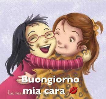Buongiorno mia cara | amore e amicizia | Good morning ...