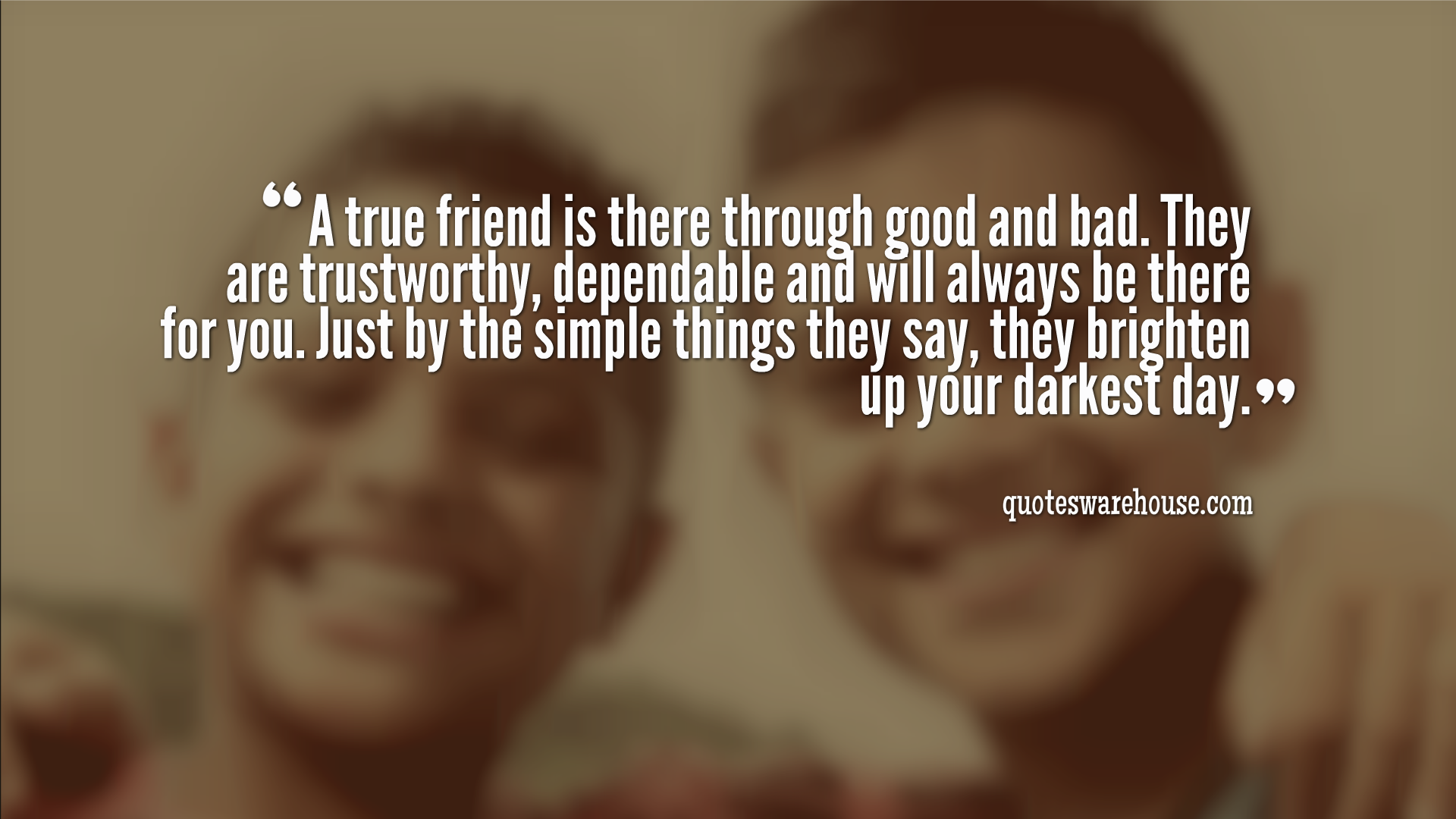 A Friend Through Good And Bad Quotes Warehouse Bad Quotes Friendship Quotes True Friends