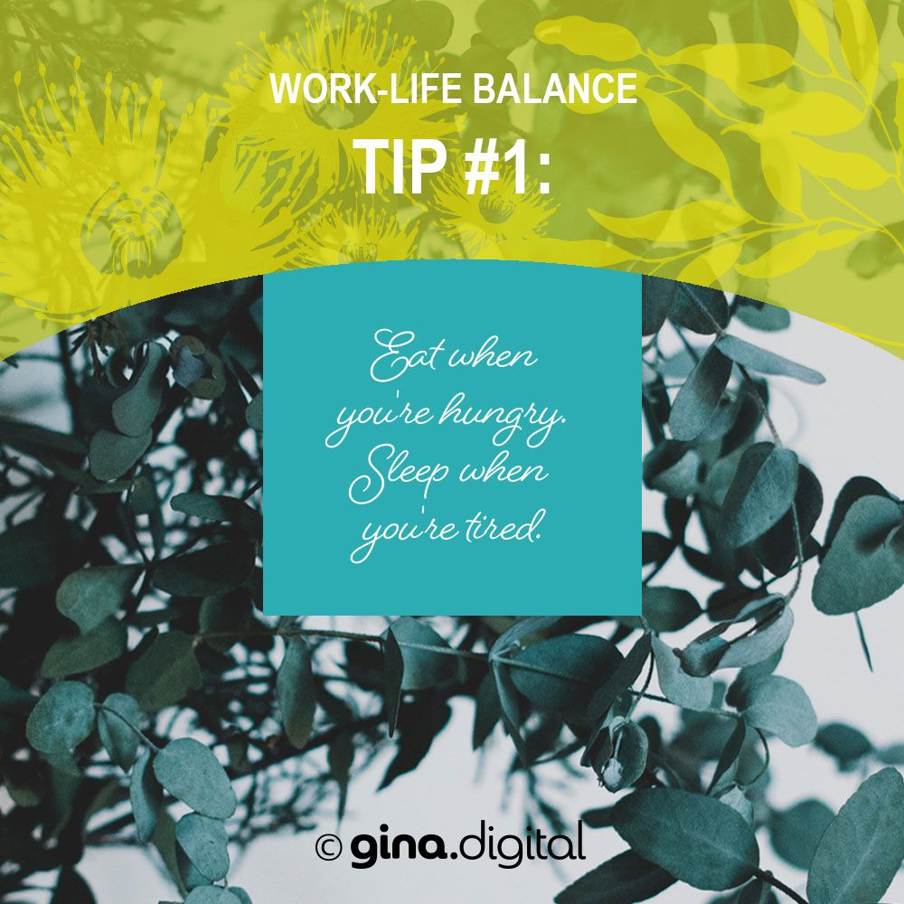 Work-life Balance Tip #1: Eat when you're hungry. Sleep when you're tired. #ginadigital #worklifebalance