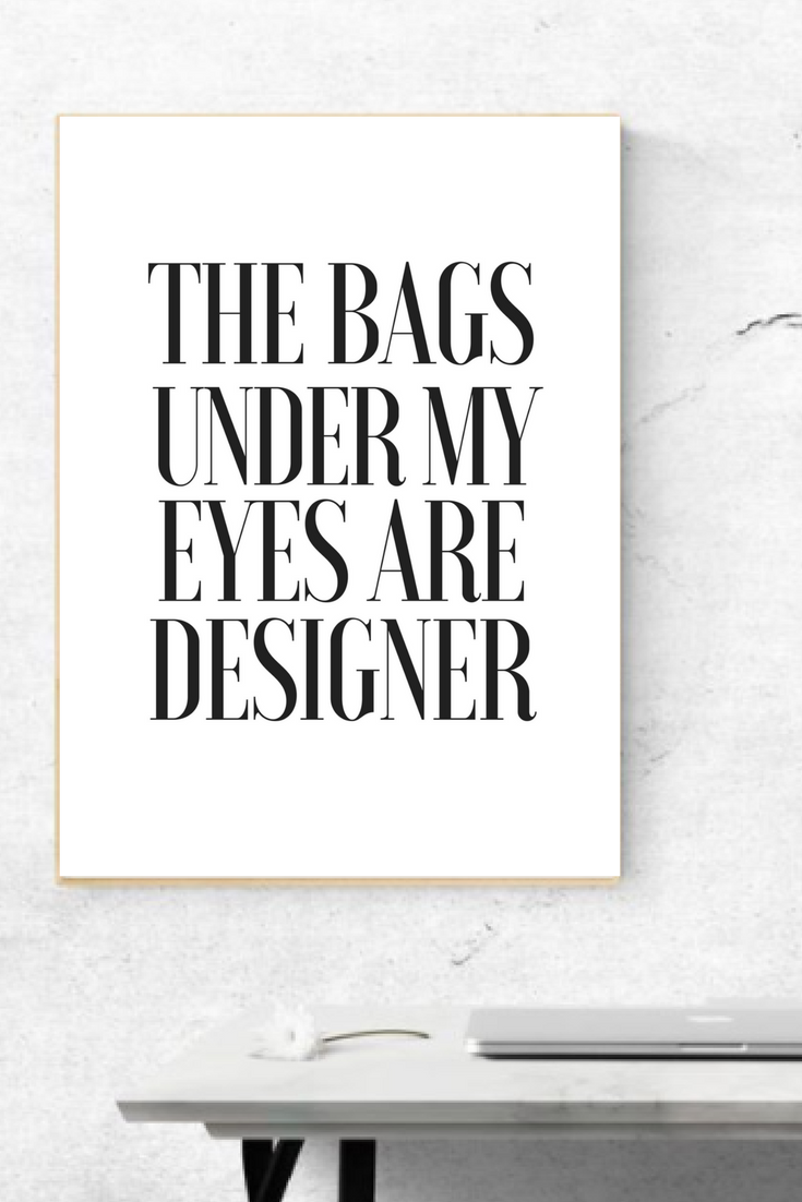 The Bags Under My Eyes Are Designer Printable Beauty Quote Wall Print Funny Digital Inspirational