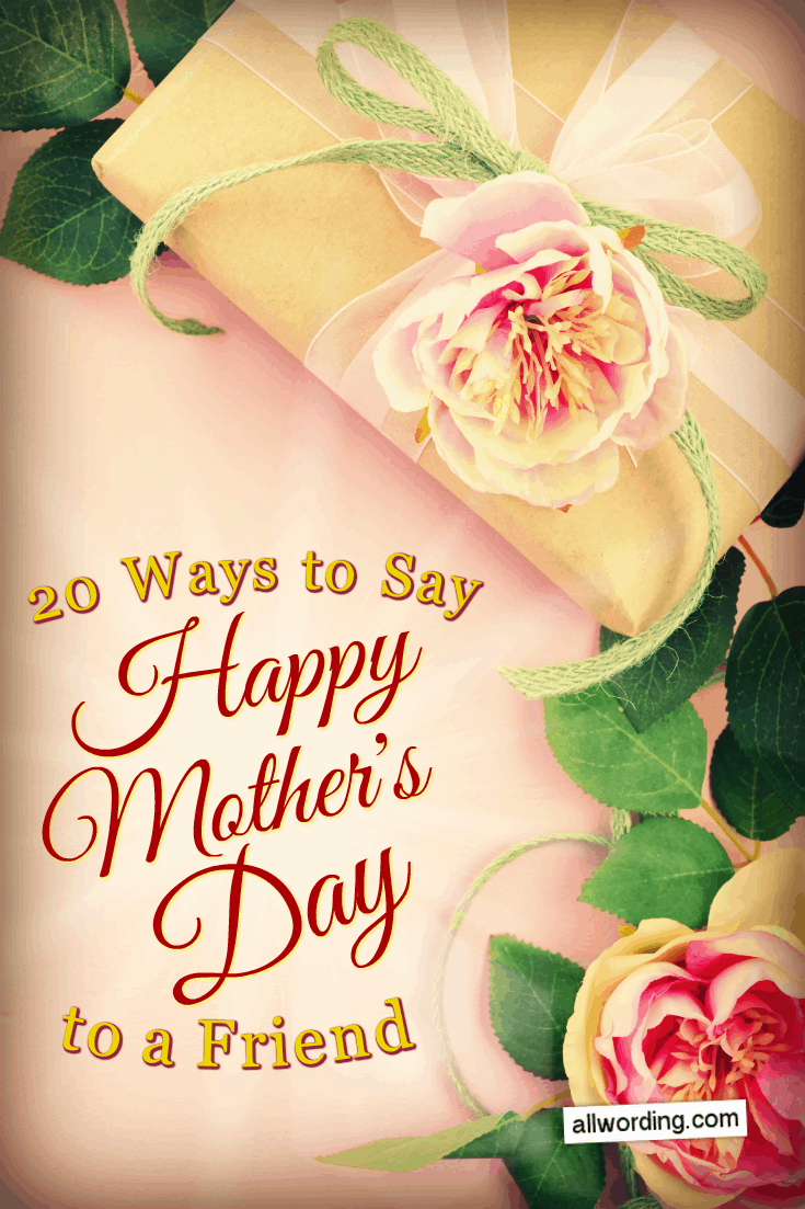 A List Of Ways To Say Happy Mother S Day To A Friend Includes Mother S Day Wishes For An In Happy Mothers Day Wishes Happy Mothers Day Happy Mother Day Quotes