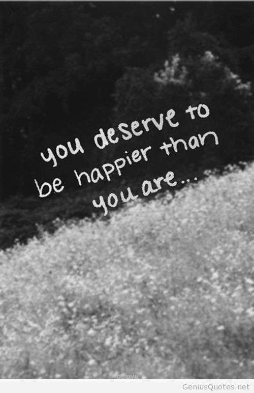 We Deserve To Be Happy Quote Smart Words Quotes Words