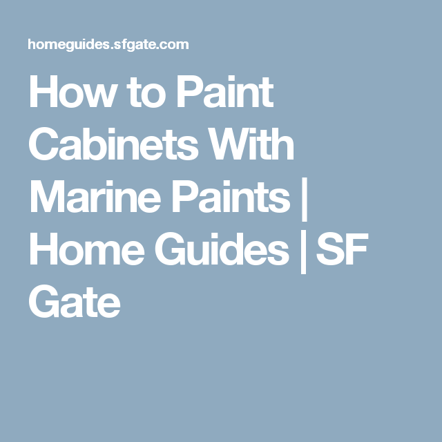 How To Paint Cabinets With Marine Paints Home Guides Sf Gate