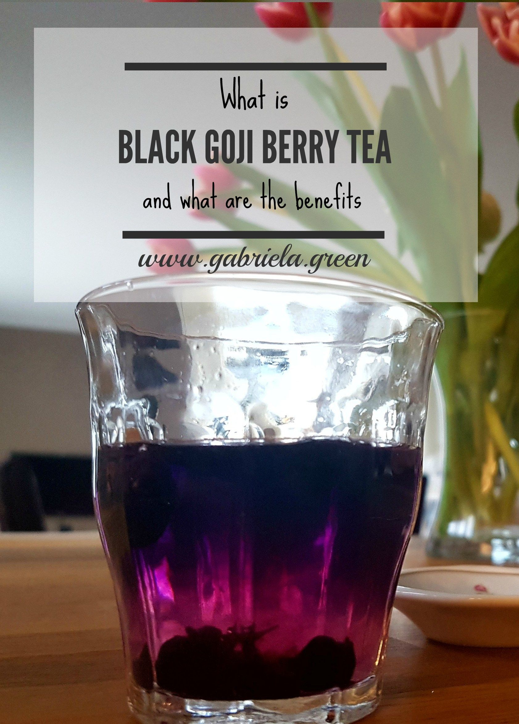 What Is Black Goji Berry Tea Berry Tea Goji Berries Benefits