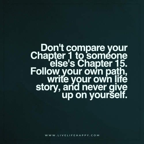Dont Compare Your Chapter 1 To Someone Wise Words Pinterest