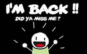 I'm back did you miss me after vacation | Im back quotes, My world ...