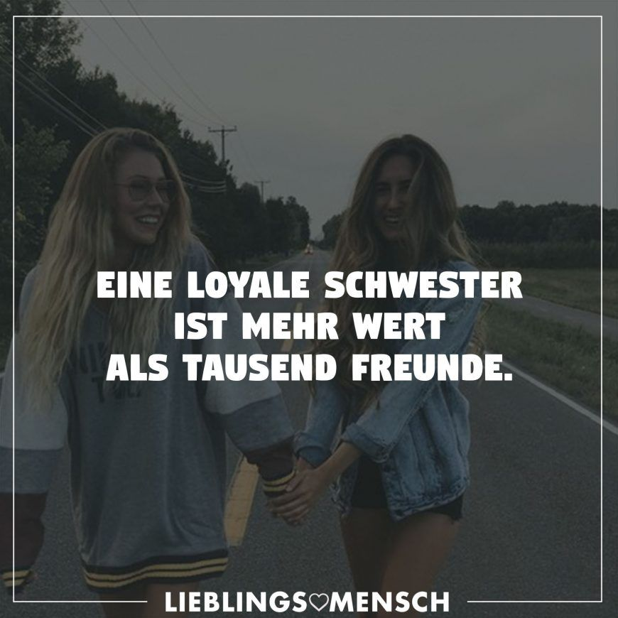 Eine loyale Schwester ist mehr wert als tausend Freunde  Geschwister  Life Quotes Quotes und