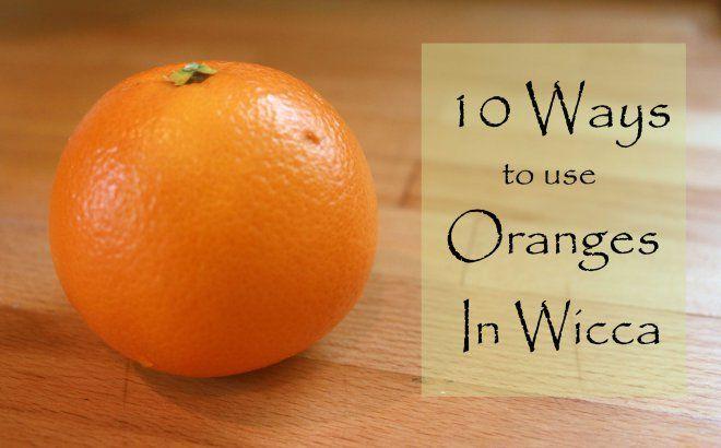 10 Ways To Use Oranges In Wicca Moody Moons Oranges Wicca Herbal Magic