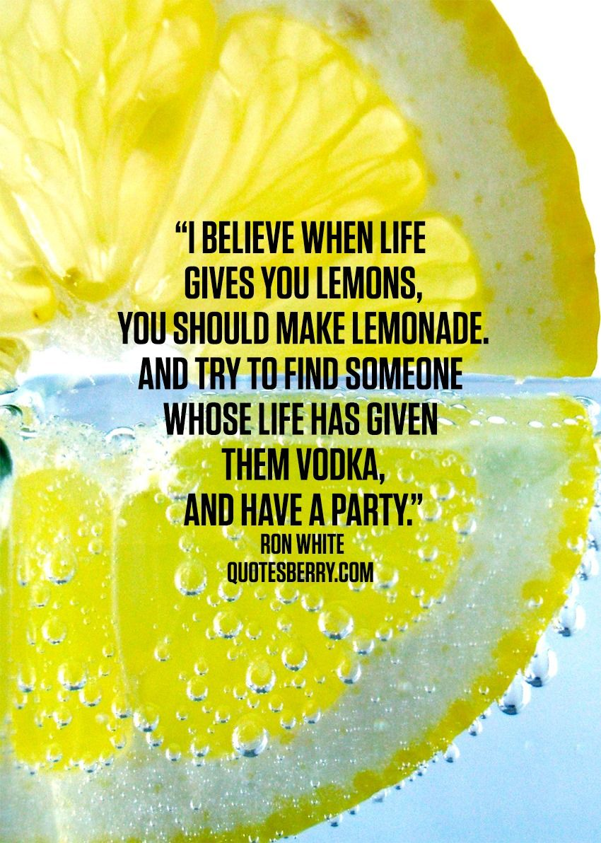 I believe when life gives you lemons, you should make