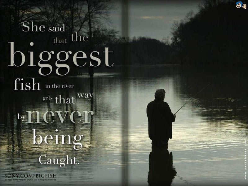 Big fish is full of some of the greatest quotes of all for Inspirational fishing quotes