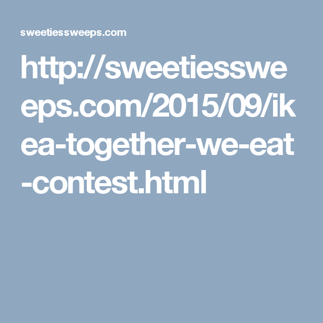 http://sweetiessweeps.com/2015/09/ikea-together-we-eat-contest.html ...