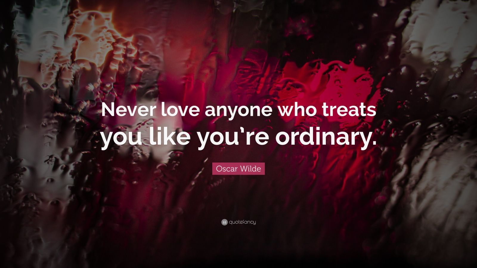 "Oscar Wilde Quote ""Never love anyone who treats you like"