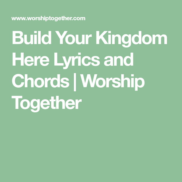 Build Your Kingdom Here Lyrics And Chords Worship Together Music