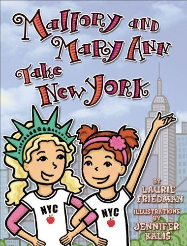 Mallory And Mary Ann Take New York By Laurie B Friedman 11 14 Series Mallory Book 19 160 Pages Publisher Darby Creek Pub Mary Ann Anne Chapter Books