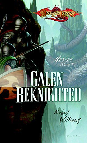 Galen Beknighted Heroes Book 6 Dragonlance Heroes The Sixth