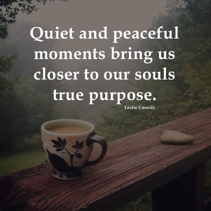 I love the quiet and peaceful moments!