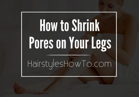how to get rid of pores on legs