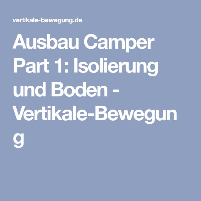 Ausbau Camper Part 1 Isolierung Und Boden Vertikale Bewegung