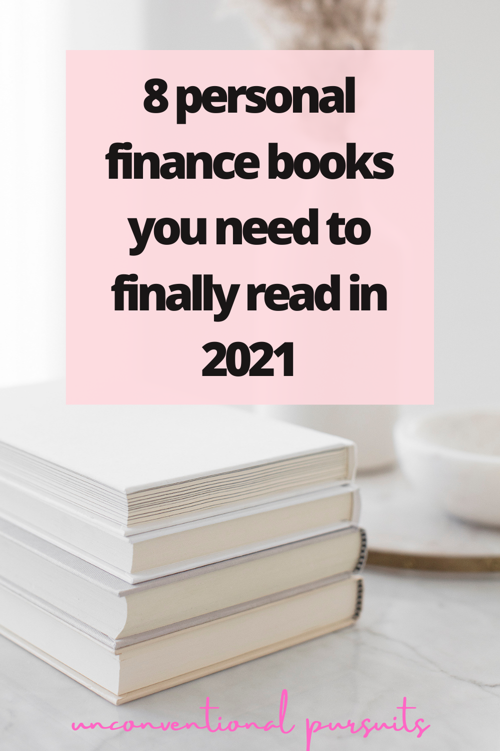 The Unconventional Pursuits Blog | 8 Personal Finance Books Every Millenninal Investor Needs To Read In 2020. #millennialinvestor #personalfinancebooks