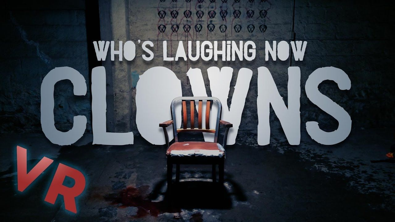 Who S Laughing Now Clowns Vr Horror Experience Laugh Horror Horror Themes
