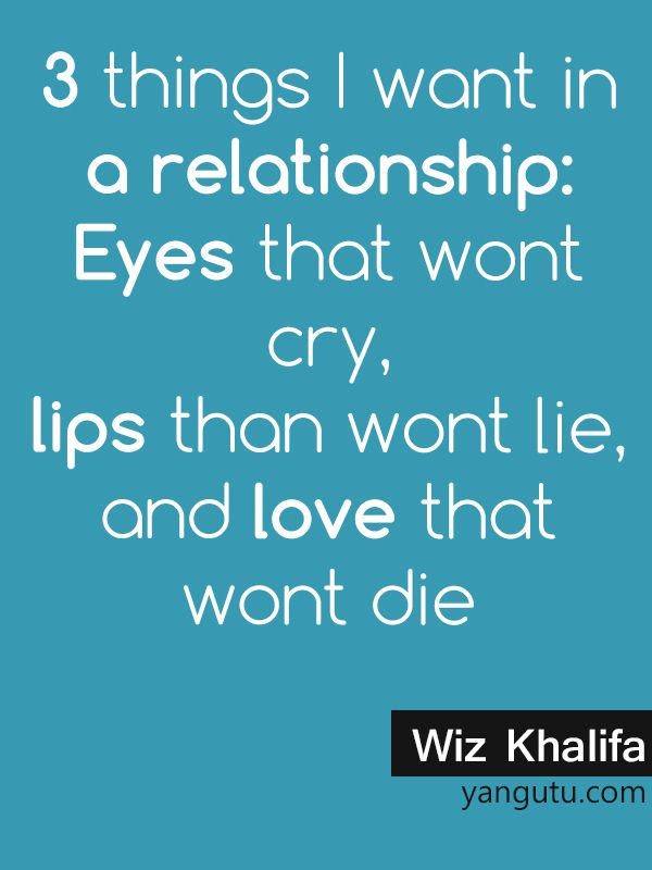 Great 3 Things I Want In A Relationship: Eyes That Wont Cry, Lips Than Wont