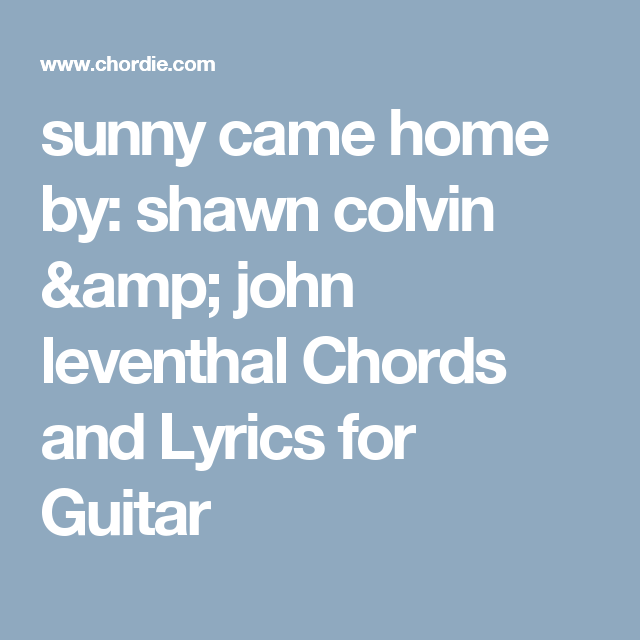Sunny Came Home By Shawn Colvin John Leventhal Chords And Lyrics