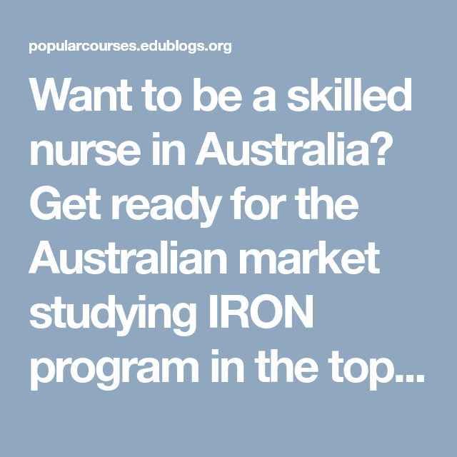 Want To Be A Skilled Nurse In Australia Get Ready For The Australian Market Studying Iron Program Top Insute