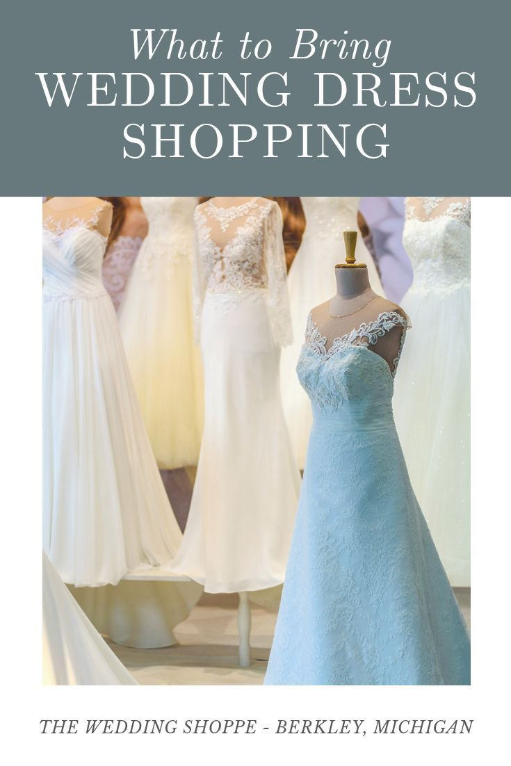 What To Bring Wedding Dress Shopping The Wedding Shoppe Wedding Dress Shopping Tips For Wedding Dress Shopping Bridal Dress Shops