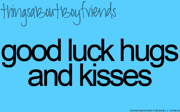 Good Luck Hugs And Kisses 3 Things About Boyfriends Things