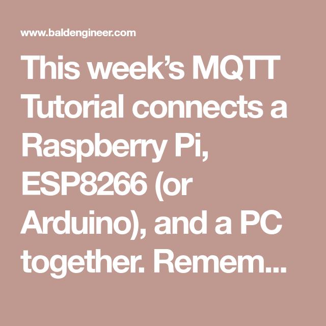 This week's MQTT Tutorial connects a Raspberry Pi, ESP8266 (or