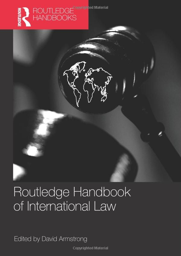 Routledge handbook of international law - by David Armstrong : Routledge, 2009. A Taylor & Francis ebook