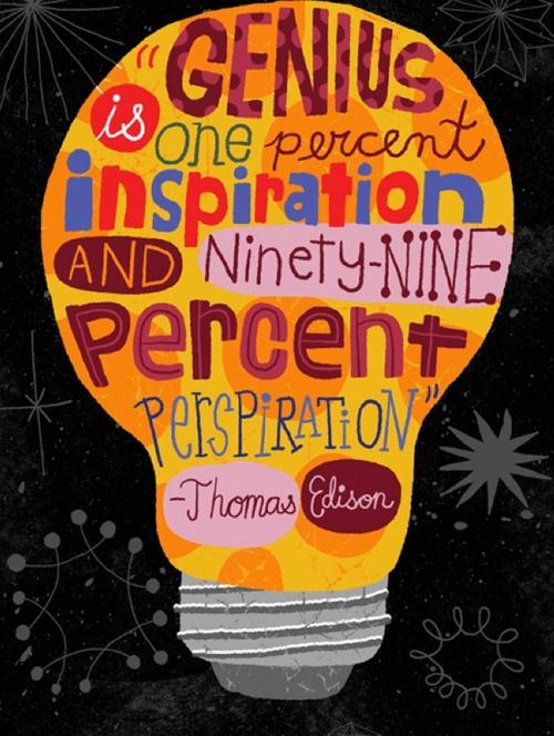 Genius Is 1 Inspiration And 99 Perspiration Thomas Edison My Last Math Teacher Had This Poster
