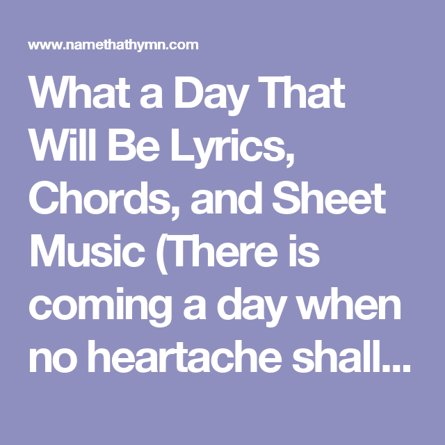 What A Day That Will Be Lyrics Chords And Sheet Music There Is